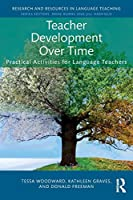 Teacher Development Over Time (Research and Resources in Language Teaching)