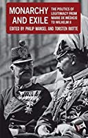 Monarchy and Exile: The Politics of Legitimacy from Marie de Medicis to Wilhelm II by Philip Mansel(2011-10-28)