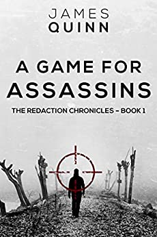 A Game for Assassins (The Redaction Chronicles Book 1) by [Quinn, James]