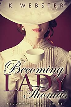 Becoming Lady Thomas (Becoming Her Book 1) by [Webster, K]