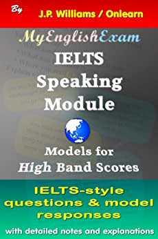 [Williams, J.P.]のIELTS Speaking Module: Models for High Band Scores (English Edition)
