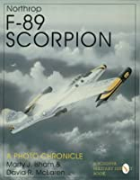 Northrop F-89 Scorpion: A Photo Chronicle (Schiffer Military History Book)