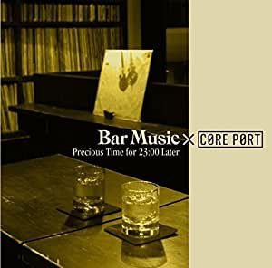 Bar Music×CORE PORT -Precious Time for 23:00 Later