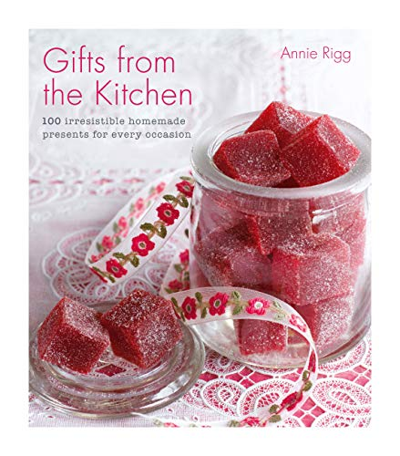 Gifts from the Kitchen: 100 irresistible homemade presents for every occasion (English Edition)