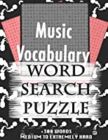 Music Vocabulary WORD SEARCH PUZZLE +300 WORDS Medium To Extremely Hard: AND MANY MORE OTHER TOPICS, With Solutions, 8x11' 80 Pages, All Ages : Kids 7-10, Solvable Word Search Puzzles, Seniors And Adults.