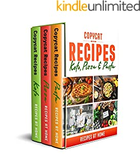 Copycat Recipes: 3 Books in 1: KETO, PIZZA & PASTA. A Step-Step Quick and Easy Cookbook for Beginners to Prepare 150 Popular  and Delicious Restaurant ... and Pasta Recipes at Home (English Edition)