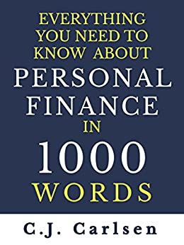 Everything You Need to Know About Personal Finance in 1000 Words by [Carlsen, C.J.]