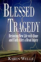 Blessed Tragedy: Restoring New Life With Hope and Faith After a Head Injury