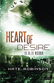 Heart of Desire: 11.11.11 Redux by [Robinson, Kate]