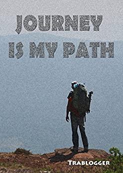 Journey Is My Path: A journey through confusion, heart break and quarter life crisis towards clarity and truth. A journey of a common 20-something guy. by [Trablogger]