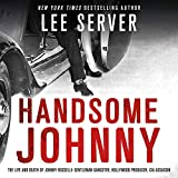 Handsome Johnny: The Life and Death of Johnny Rosselli: Gentleman Gangster, Hollywood Producer, CIA Assassin 画像