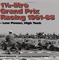 1 1/2-litre Grand Prix Racing: Low Power, High Tech by Mark Whitelock(2006-08-10)