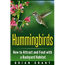 Hummingbirds: How to Attract and Feed with a Backyard Habitat (English Edition)