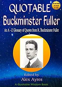 QUOTABLE BUCKMINSTER FULLER: An A to Z Glossary of Quotes from Buckminster Fuller (Quotable Wisdom Books Book 33) by [Fuller, Buckminster]