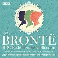 The Bronte BBC Radio Drama Collection: Seven Full-Cast Dramatisations