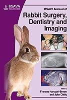BSAVA Manual of Rabbit Surgery, Dentistry and Imaging (BSAVA British Small Animal Veterinary Association)