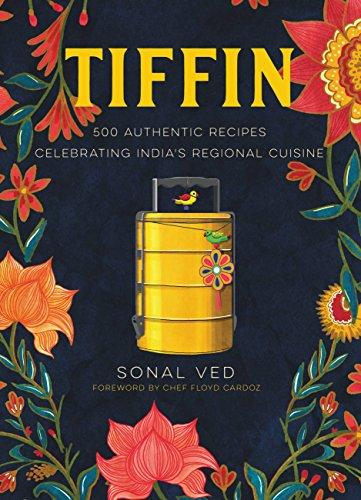 Tiffin: 500 Authentic Recipes Celebrating India's Regional Cuisine (English Edition)