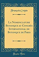 La Nomenclature Botanique Au Congrès International de Botanique de Paris (Classic Reprint)