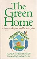 The Green Home: How to Make Your World a Better Place