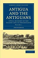 Antigua and the Antiguans: A Full Account of the Colony and its Inhabitants Volume 1 (Cambridge Library Collection - Slavery and Abolition)
