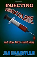 Injecting Chocolate and Other Fairly Stupid Ideas