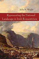 Representing the National Landscape in Irish Romanticism (Irish Studies)
