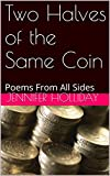 Two Halves of the Same Coin: Poems From All Sides (English Edition)
