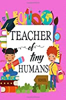 Teacher Of Tiny Humans: 24 hours Daily Planner for Teacher | Academic Year 365 days Lesson Plan and Record Book with Chalkboard Cover for Best Teachers | Lesson Planning for Educators