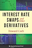 Columbia Interest Rate Swaps and Other Derivatives (Columbia Business School Publishing)
