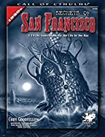Secrets of San Francisco: A 1920s Sourcebook for the City By the Bay (Call of Cthulhu Roleplaying)