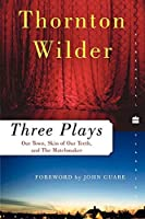 Three Plays: Our Town, The Skin of Our Teeth, and The Matchmaker (Perennial Classics) by Thornton Wilder(2007-01-02)