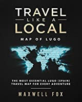Travel Like a Local - Map of Lugo: The Most Essential Lugo (Spain) Travel Map for Every Adventure
