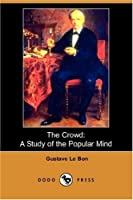 The Crowd: A Study of the Popular Mind (Dodo Press)
