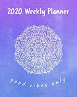 2020 Weekly Planner Good Vibes Only: A Monthly and Yearly Calendar