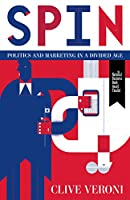 Spin: Politics and Marketing in a Divided Age