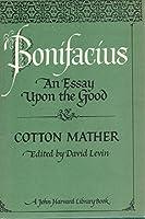 Bonifacius: An Essay upon the Good (The John Harvard Library)