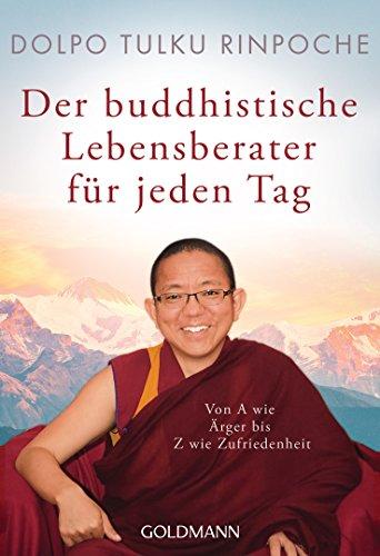 Der buddhistische Lebensberater für jeden Tag: Von A wie Ärger bis Z wie Zufriedenheit (German Edition)