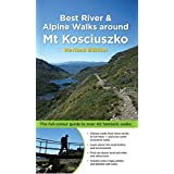 Best River & Alpine Walks around Mt Kosciuszko: The full-colour guide to over 40 fantastic walks