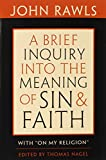 "A Brief Inquiry into the Meaning of Sin and Faith: With ""On My Religion"""