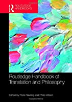 The Routledge Handbook of Translation and Philosophy (Routledge Handbooks in Translation and Interpreting Studies)