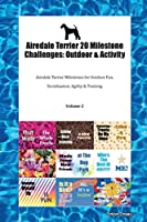 Airedale Terrier 20 Milestone Challenges: Outdoor & Activity Airedale Terrier Milestones for Outdoor Fun, Socialization, Agility & Training Volume 2