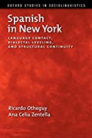 Spanish in New York: Language Contact, Dialectal Leveling, and Structural Continuity (Oxford Studies in Sociolinguistics)