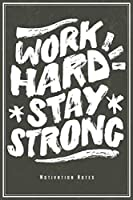 "Work Hard Stay Strong - Motivation Notes: Motivational & Inspirational Quote Notebook Journal Diary Planner  (Ruled Paper, 120 Lined Pages, 6"" x 9"") Gift For Focus Power Success"
