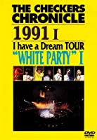 "THE CHECKERS CHRONICLE 【1991 I】 ""I have a Dream"" Winter TOUR ""WHITE PARTY"" [DVD]"