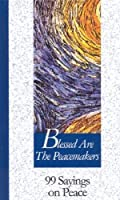 Blessed Are the Peacemakers: 99 Sayings on Peace (99 Words to Live by)