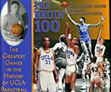 Bruin 100: The Greatest Games in the History of UCLA Basketball