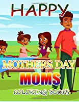 Happy Mothers Day Moms Coloring Books: A Gift for You Coloring Book