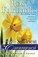 Sufficient Encouragement: A Pride and Prejudice Variation (When Love Blooms)