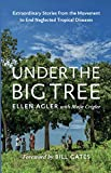 Under the Big Tree: Extraordinary Stories from the Movement to End Neglected Tropical Diseases (English Edition) 画像