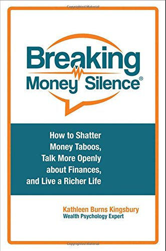 Download Breaking Money Silence: How to Shatter Money Taboos, Talk More Openly About Finances, and Live a Richer Life 1440856583